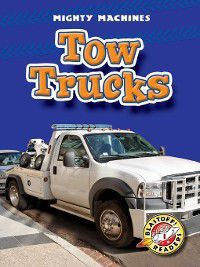 Mighty Machines: Tow Trucks, Kay Manolis
