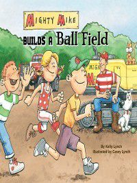 Mighty Mike: Mighty Mike Builds a Ball Field, Kelly Lynch