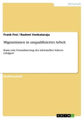Migrantinnen in unqualifizierter Arbeit, Rashmi Venkataraju, Frank Frei