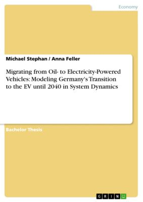 Migrating from Oil- to Electricity-Powered Vehicles: Modeling Germany's Transition to the EV until 2040 in System Dynamics, Michael Stephan, Anna Feller
