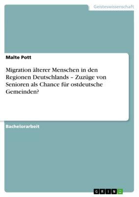 Migration älterer Menschen in den Regionen Deutschlands – Zuzüge von Senioren als Chance für ostdeutsche Gemeinden?, Malte Pott