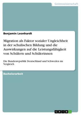 Migration als Faktor sozialer Ungleichheit in der schulischen Bildung und die Auswirkungen auf die Leistungsfähigkeit von Schülern und Schülerinnen, Benjamin Leonhardt