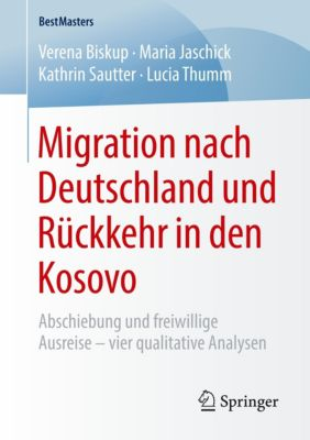 Migration nach Deutschland und Rückkehr in den Kosovo, Verena Biskup, Maria Jaschick, Kathrin Sautter, Lucia Thumm