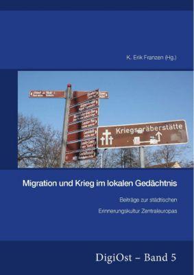 Migration und Krieg im lokalen Gedächtnis. Beiträge zur städtischen Erinnerungskultur Zentraleuropas