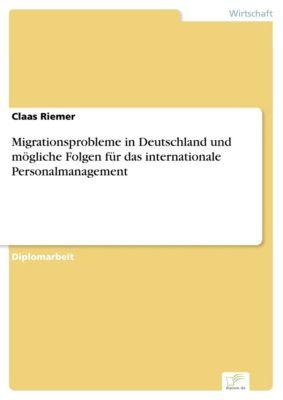 Migrationsprobleme in Deutschland und mögliche Folgen für das internationale Personalmanagement, Claas Riemer