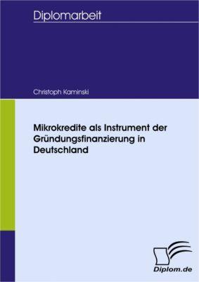 Mikrokredite als Instrument der Gründungsfinanzierung in Deutschland, Christoph Kaminski