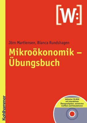 Mikroökonomik-Übungsbuch, m. CD-ROM, Jörn Martiensen, Bianca Rundshagen