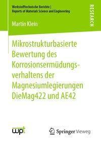 Mikrostrukturbasierte Bewertung des Korrosionsermüdungsverhaltens der Magnesiumlegierungen DieMag422 und AE42 - Martin Klein pdf epub