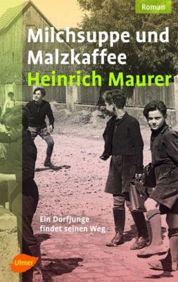 Milchsuppe und Malzkaffee - Heinrich Maurer |