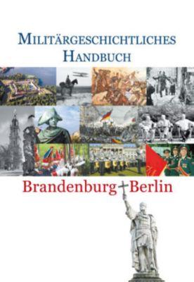 Militärgeschichtliches Handbuch Brandenburg-Berlin