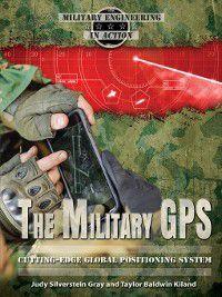 Military Engineering in Action: The Miitary GPS, Taylor Baldwin Kiland