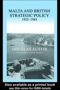 Military History and Policy: Malta and British Strategic Policy, 1925-43, Douglas Austin