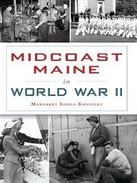 Military: Midcoast Maine in World War II, Margaret Shiels Konitzky