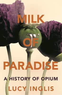 Milk of Paradise, Lucy Inglis