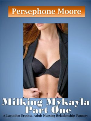 Milking Mykayla Part One, Persephone Moore