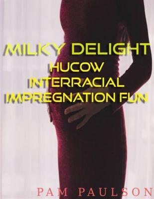 Milky delight  Hucow Interracial Impregnation Fun, Pam Paulson