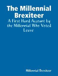 Millennial Brexiteer: A First Hand Account By a Millennial Who Voted Leave, Millennial Brexiteer