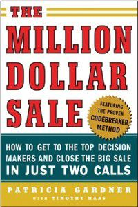 Million Dollar Sale: How to Get to the Top Decision Makers and Close the Big Sale, Patricia Gardner