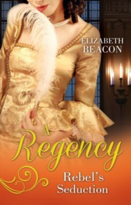 Mills & Boon: A Regency Rebel's Seduction: A Most Unladylike Adventure / The Rake of Hollowhurst Castle (Mills & Boon M&B), Elizabeth Beacon