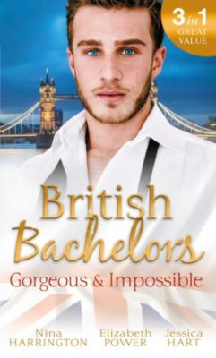 Mills & Boon: British Bachelors: Gorgeous and Impossible: My Greek Island Fling / Back in the Lion's Den / We'll Always Have Paris (Mills & Boon M&B), Jessica Hart, Elizabeth Power, Nina Harrington