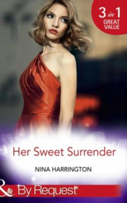 Mills & Boon By Request: Her Sweet Surrender: The First Crush Is the Deepest (Girls Just Want to Have Fun, Book 1) / Last-Minute Bridesmaid (Girls Just Want to Have Fun, Book 2) / Blame It on the Champagne (Girls Just Want to Have Fun, Book 3) (Mills & Boon By Request), Nina Harrington