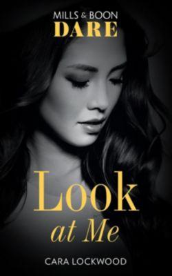 Mills & Boon Dare: Look At Me (Mills & Boon Dare), Cara Lockwood
