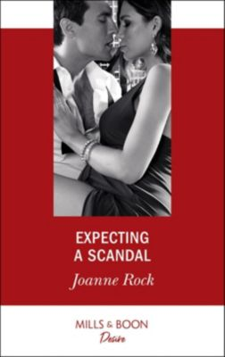 Mills & Boon Desire: Expecting A Scandal (Mills & Boon Desire) (Texas Cattleman's Club: The Impostor, Book 4), Joanne Rock