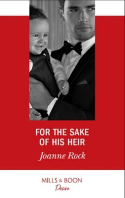 Mills & Boon Desire: For The Sake Of His Heir (Mills & Boon Desire) (Billionaires and Babies, Book 92), Joanne Rock