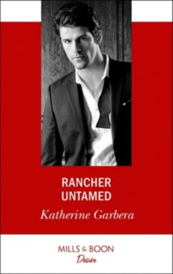 Mills & Boon Desire: Rancher Untamed (Mills & Boon Desire) (Cole's Hill Bachelors), Katherine Garbera