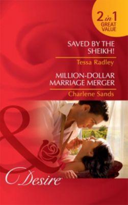 Mills & Boon Desire: Saved by the Sheikh! / Million-Dollar Marriage Merger: Saved by the Sheikh! / Million-Dollar Marriage Merger (Mills & Boon Desire), Charlene Sands, Tessa Radley