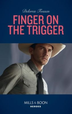 Mills & Boon Heroes: Finger On The Trigger (Mills & Boon Heroes) (The Lawmen of McCall Canyon, Book 2), Delores Fossen