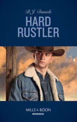 Mills & Boon Heroes: Hard Rustler (Mills & Boon Heroes) (Whitehorse, Montana: The Clementine Sisters, Book 1), B. J. Daniels