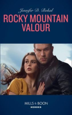 Mills & Boon Heroes: Rocky Mountain Valor (Mills & Boon Heroes) (Rocky Mountain Justice, Book 1), Jennifer D. Bokal