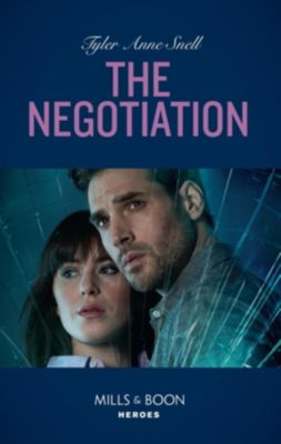 Mills & Boon Heroes: The Negotiation (Mills & Boon Heroes) (The Protectors of Riker County, Book 6), Tyler Anne Snell