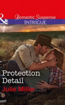 Mills & Boon Intrigue: Protection Detail (Mills & Boon Intrigue) (The Precinct: Bachelors in Blue, Book 4), Julie Miller
