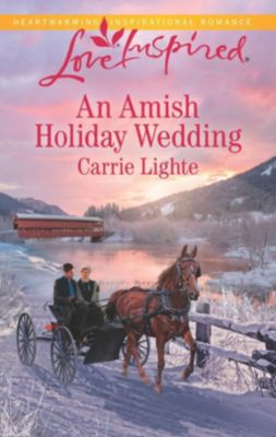 Mills & Boon Love Inspired: An Amish Holiday Wedding (Mills & Boon Love Inspired) (Amish Country Courtships, Book 3), Carrie Lighte