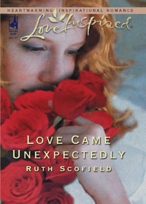 Mills & Boon Love Inspired: Love Came Unexpectedly (Mills & Boon Love Inspired), Ruth Scofield