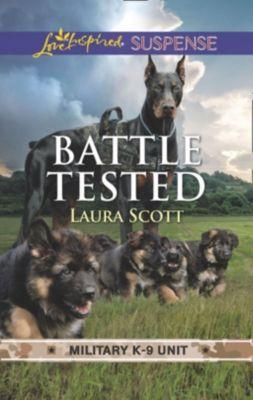Mills & Boon Love Inspired Suspense: Battle Tested (Mills & Boon Love Inspired Suspense) (Military K-9 Unit, Book 7), Laura Scott