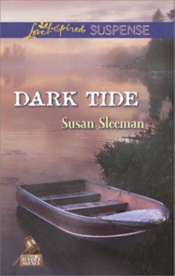 Mills & Boon Love Inspired Suspense: Dark Tide (Mills & Boon Love Inspired Suspense) (The Justice Agency, Book 5), Susan Sleeman