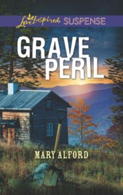 Mills & Boon Love Inspired Suspense: Grave Peril (Mills & Boon Love Inspired Suspense), Mary Alford
