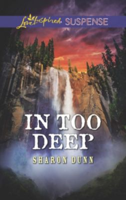 Mills & Boon Love Inspired Suspense: In Too Deep (Mills & Boon Love Inspired Suspense), Sharon Dunn