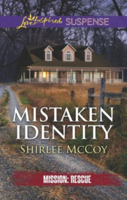 Mills & Boon Love Inspired Suspense: Mistaken Identity (Mills & Boon Love Inspired Suspense) (Mission: Rescue, Book 7), Shirlee McCoy
