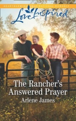 Mills & Boon Love Inspired: The Rancher's Answered Prayer (Mills & Boon Love Inspired) (Three Brothers Ranch, Book 1), Arlene James