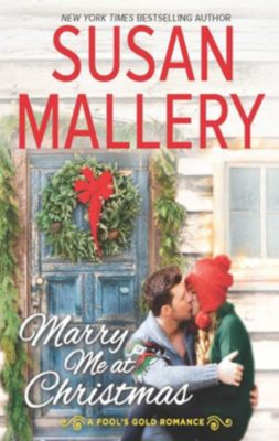 Mills & Boon: Marry Me At Christmas (A Fool's Gold Novel, Book 19), Susan Mallery