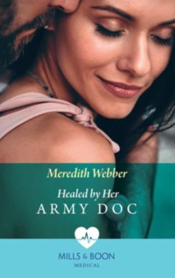 Mills & Boon Medical: Healed By Her Army Doc (Mills & Boon Medical) (Bondi Bay Heroes, Book 3), Meredith Webber