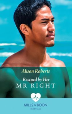 Mills & Boon Medical: Rescued By Her Mr Right (Mills & Boon Medical) (Bondi Bay Heroes, Book 4), Alison Roberts