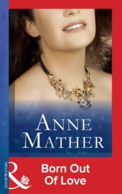 Mills & Boon Modern: Born Out of Love (Mills & Boon Modern) (The Anne Mather Collection), Anne Mather