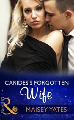 Mills & Boon Modern: Carides's Forgotten Wife (Mills & Boon Modern), Maisey Yates