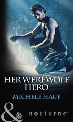 Mills & Boon Nocturne: Her Werewolf Hero (Mills & Boon Nocturne), Michele Hauf