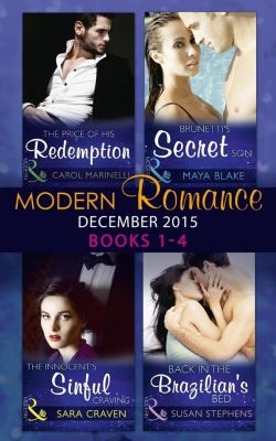 Mills & Boon Series Collections: Modern Romance December 2015 Books 1-4: The Price of His Redemption / Back in the Brazilian's Bed / The Innocent's Sinful Craving / Brunetti's Secret Son, Sara Craven, Susan Stephens, Carol Marinelli, Maya Blake